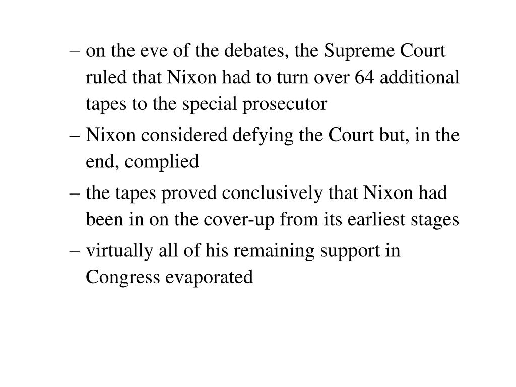 on the eve of the debates, the Supreme Court ruled that Nixon had to turn over 64 additional tapes to the special prosecutor