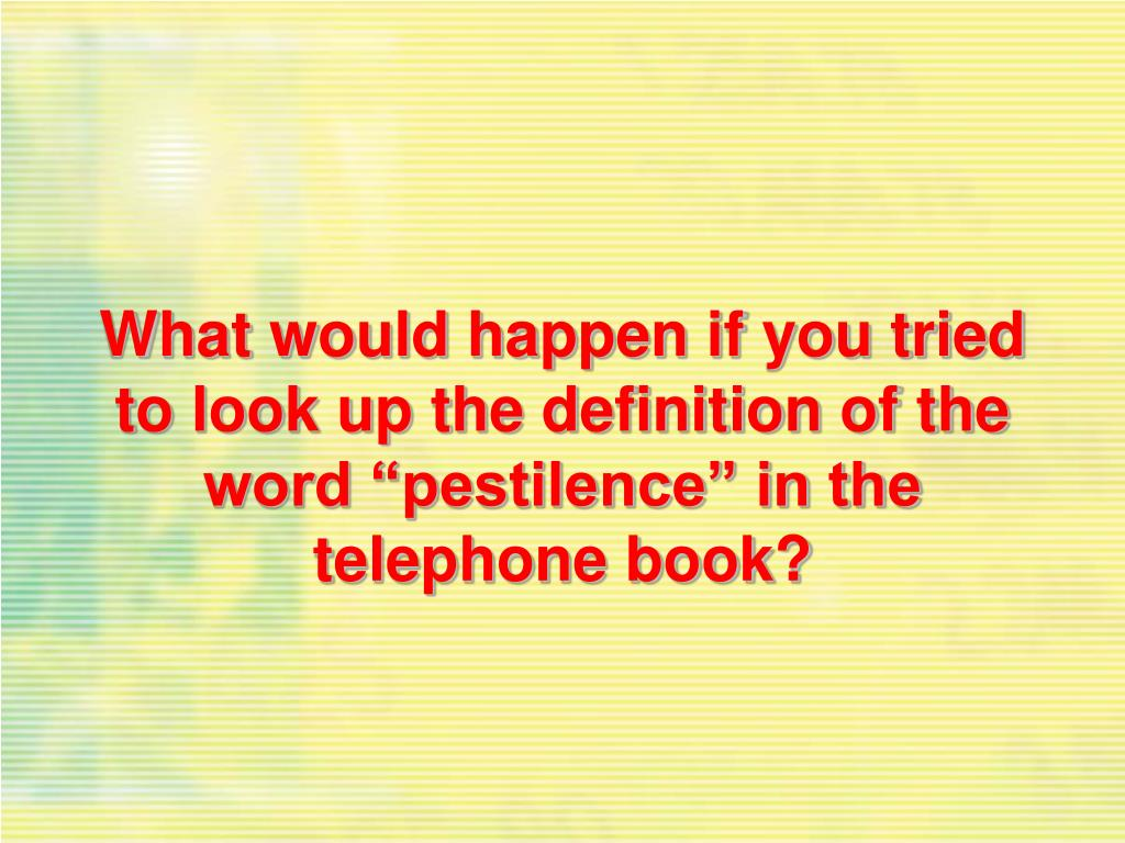 """What would happen if you tried to look up the definition of the word """"pestilence"""" in the telephone book?"""