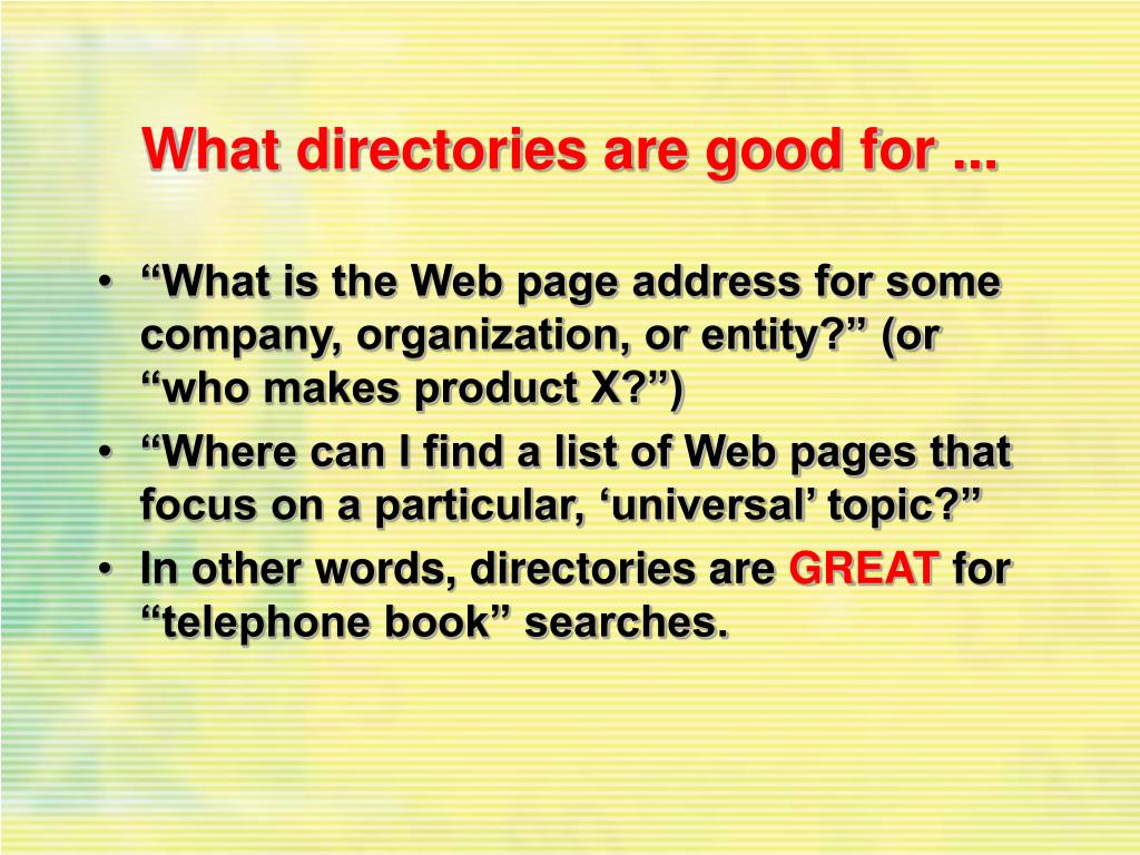 What directories are good for ...