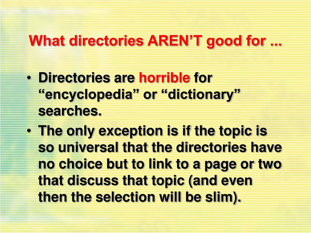 What directories AREN'T good for ...