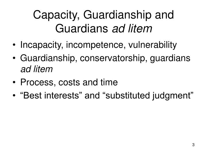 Capacity guardianship and guardians ad litem