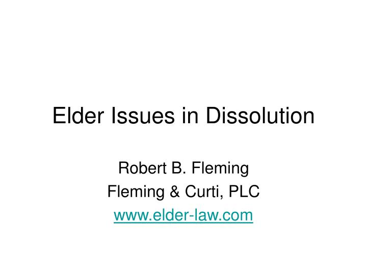 Elder issues in dissolution2