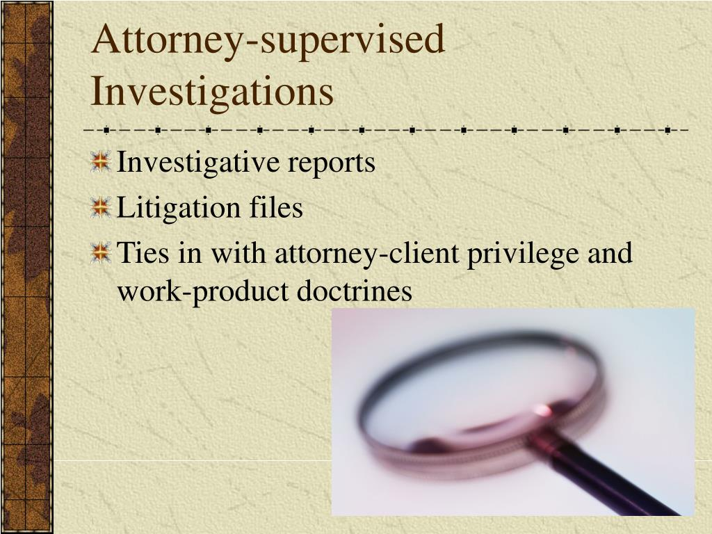 Attorney-supervised Investigations