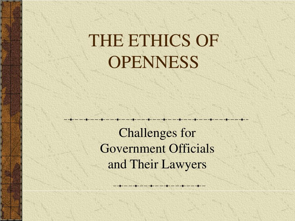THE ETHICS OF OPENNESS