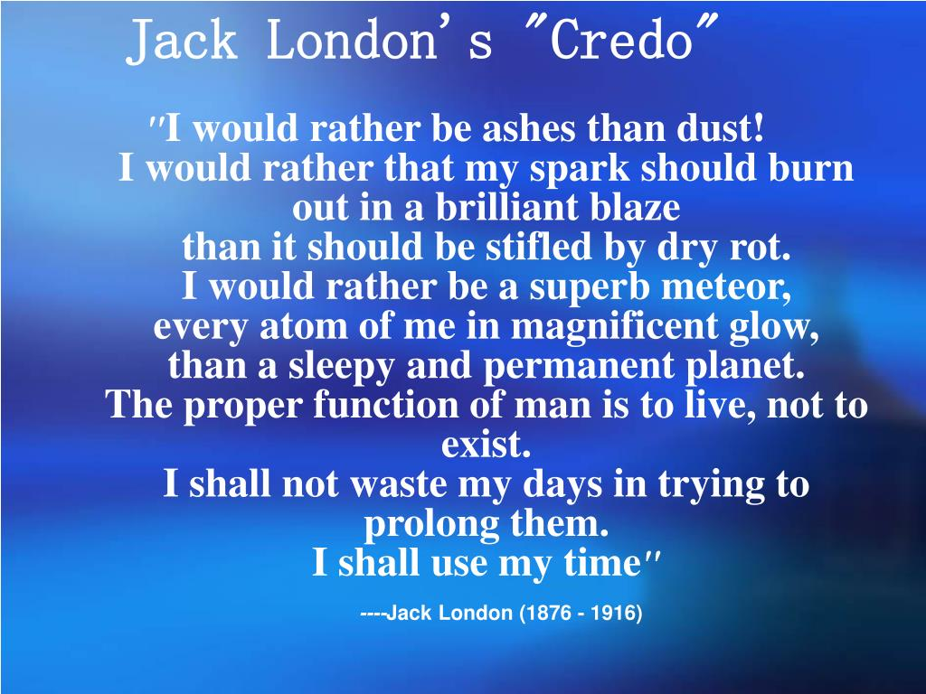 what life means to me jack london To build a fire study guide contains a biography of jack london, literature essays, a complete e-text, quiz questions, major themes, characters, and a full summary.