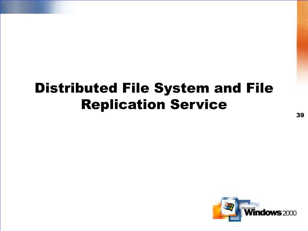 Distributed File System and File Replication Service