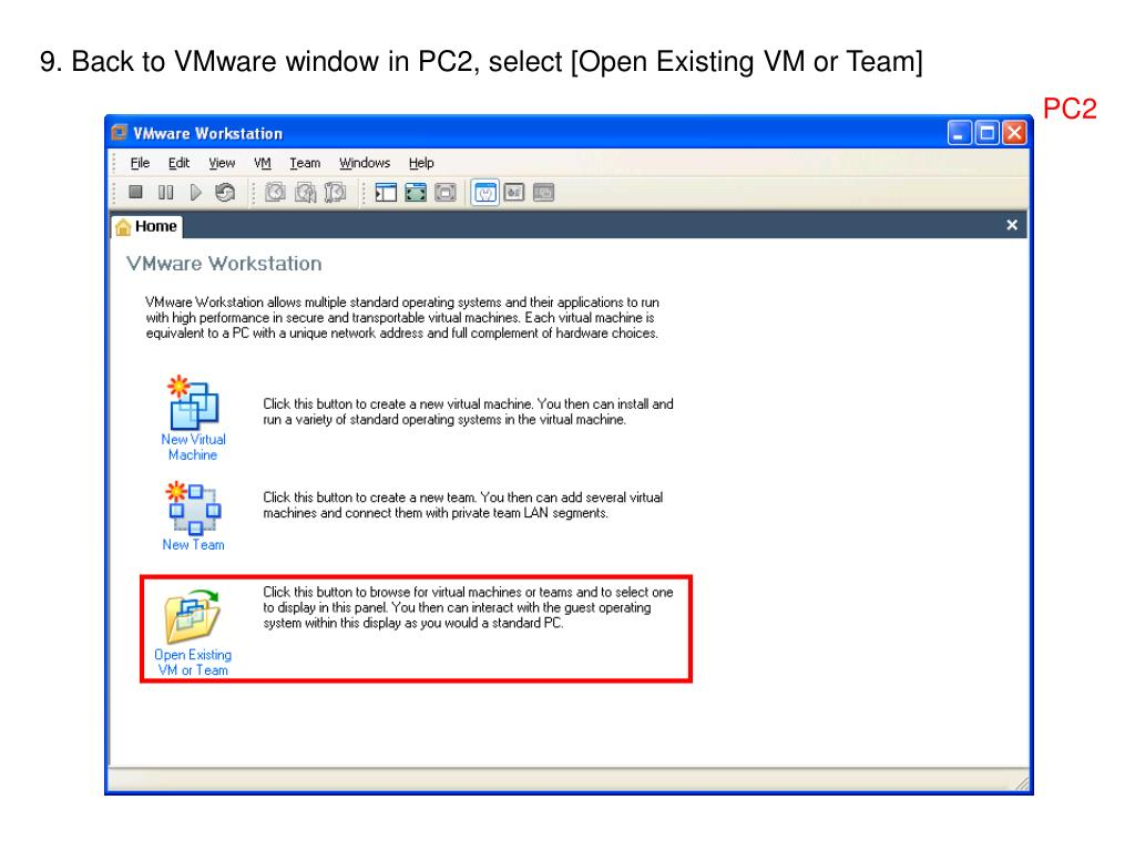 9. Back to VMware window in PC2, select [Open Existing VM or Team]