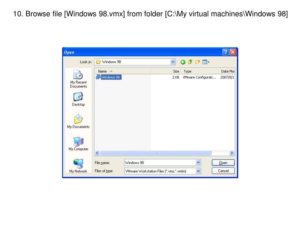 10. Browse file [Windows 98.vmx] from folder [C:\My virtual machines\Windows 98]