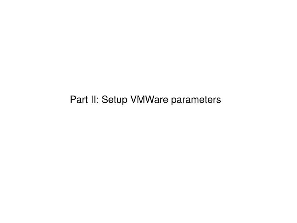 Part II: Setup VMWare parameters