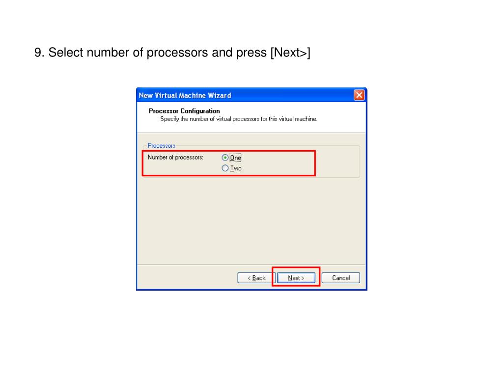 9. Select number of processors and press [Next>]