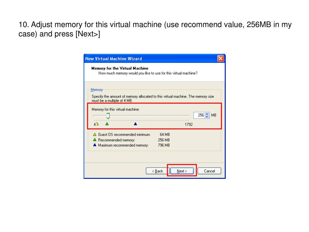 10. Adjust memory for this virtual machine (use recommend value, 256MB in my case) and press [Next>]