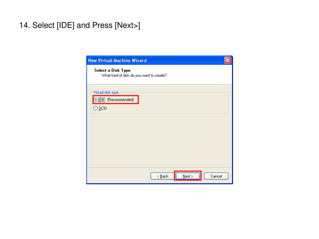14. Select [IDE] and Press [Next>]