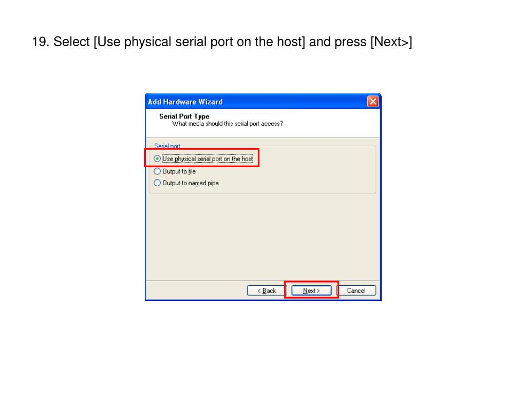 19. Select [Use physical serial port on the host] and press [Next>]