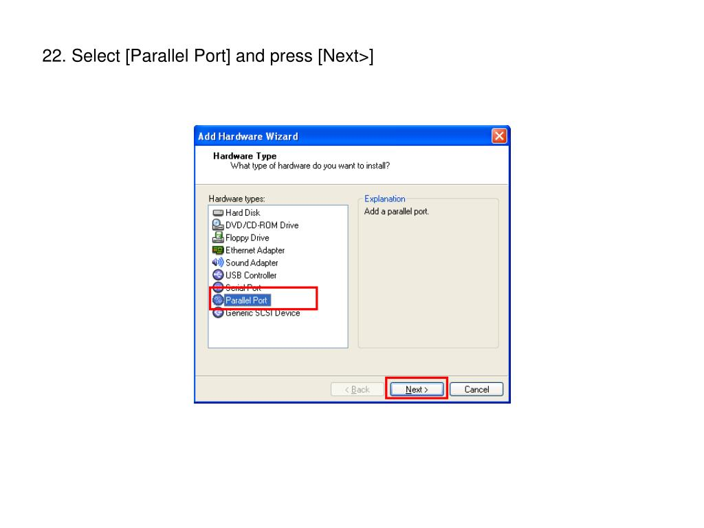 22. Select [Parallel Port] and press [Next>]