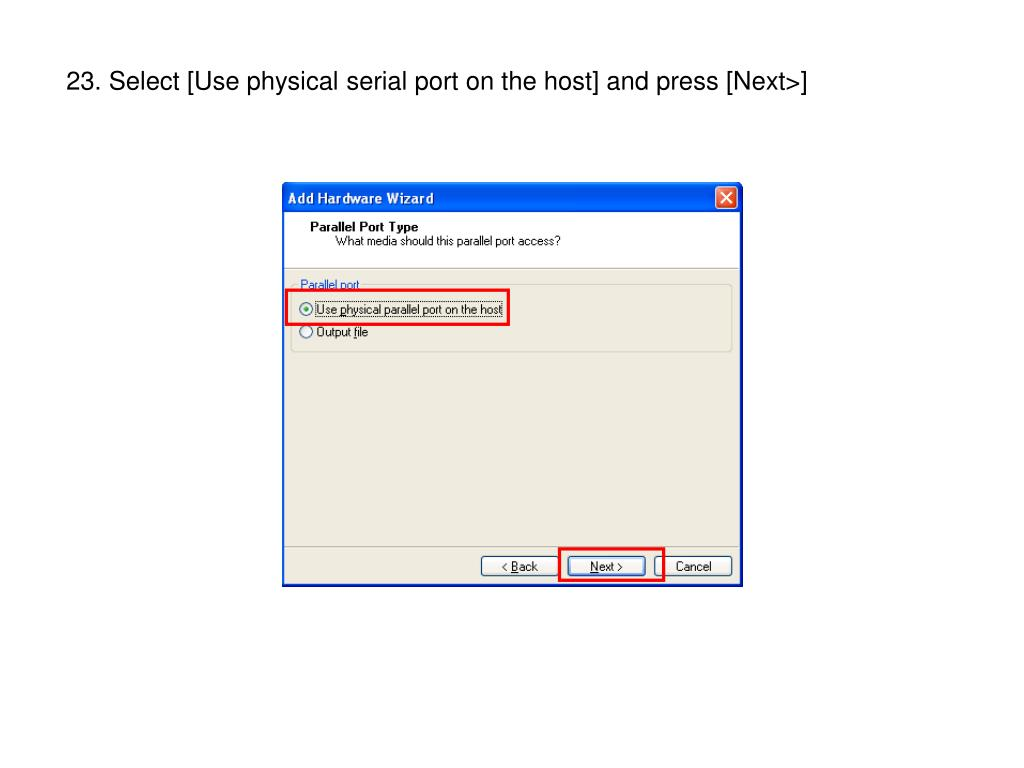 23. Select [Use physical serial port on the host] and press [Next>]