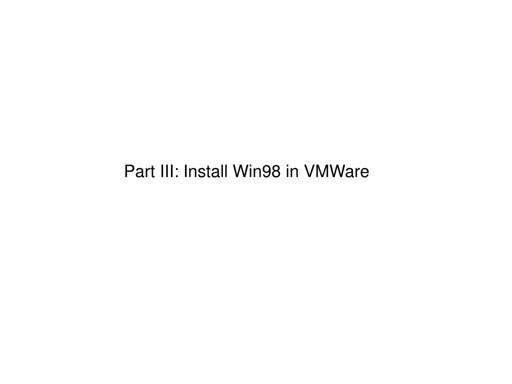 Part III: Install Win98 in VMWare