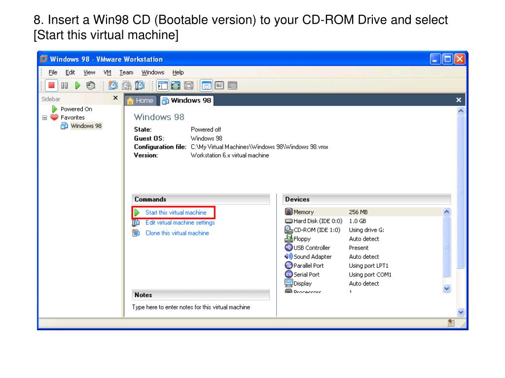 8. Insert a Win98 CD (Bootable version) to your CD-ROM Drive and select [Start this virtual machine]