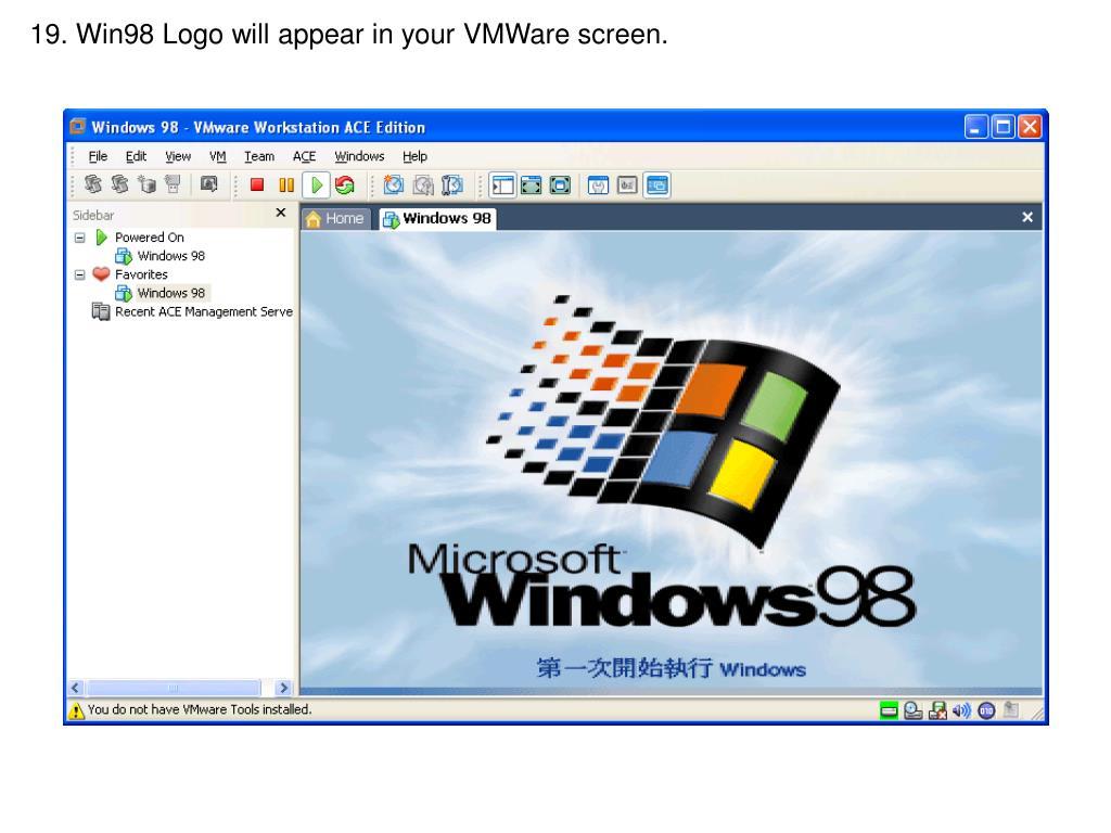 19. Win98 Logo will appear in your VMWare screen.
