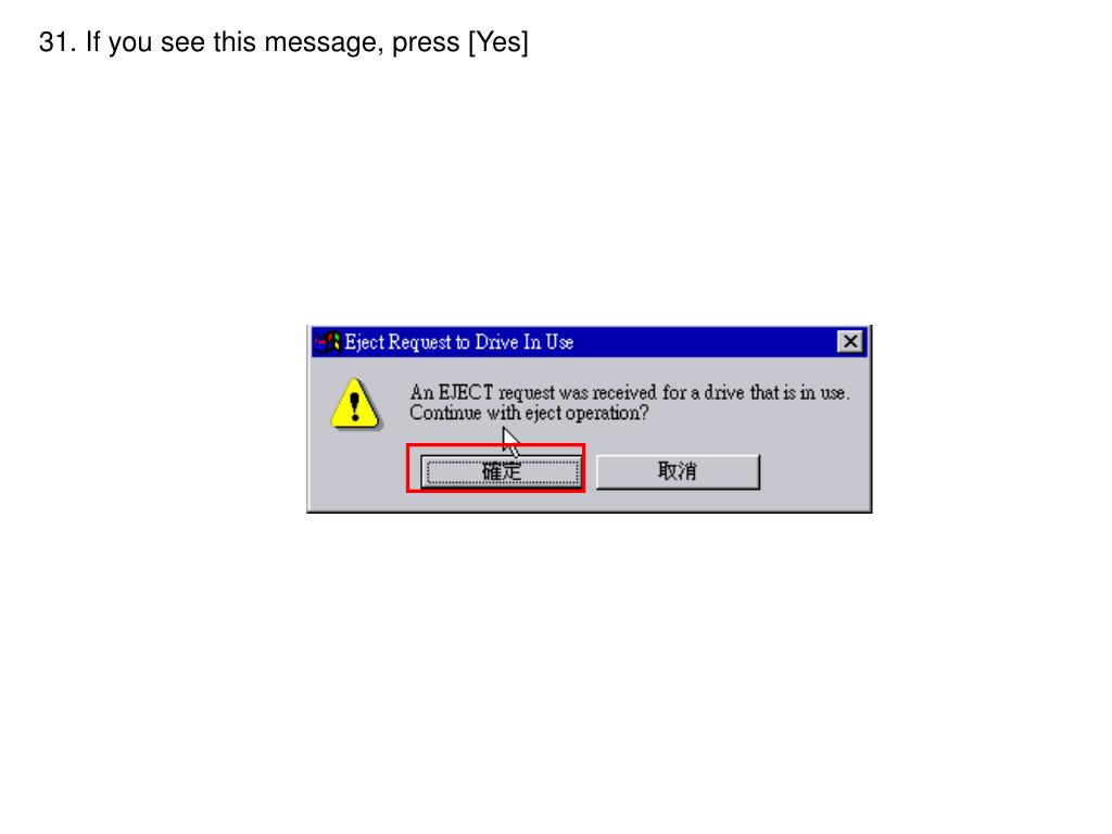 31. If you see this message, press [Yes]