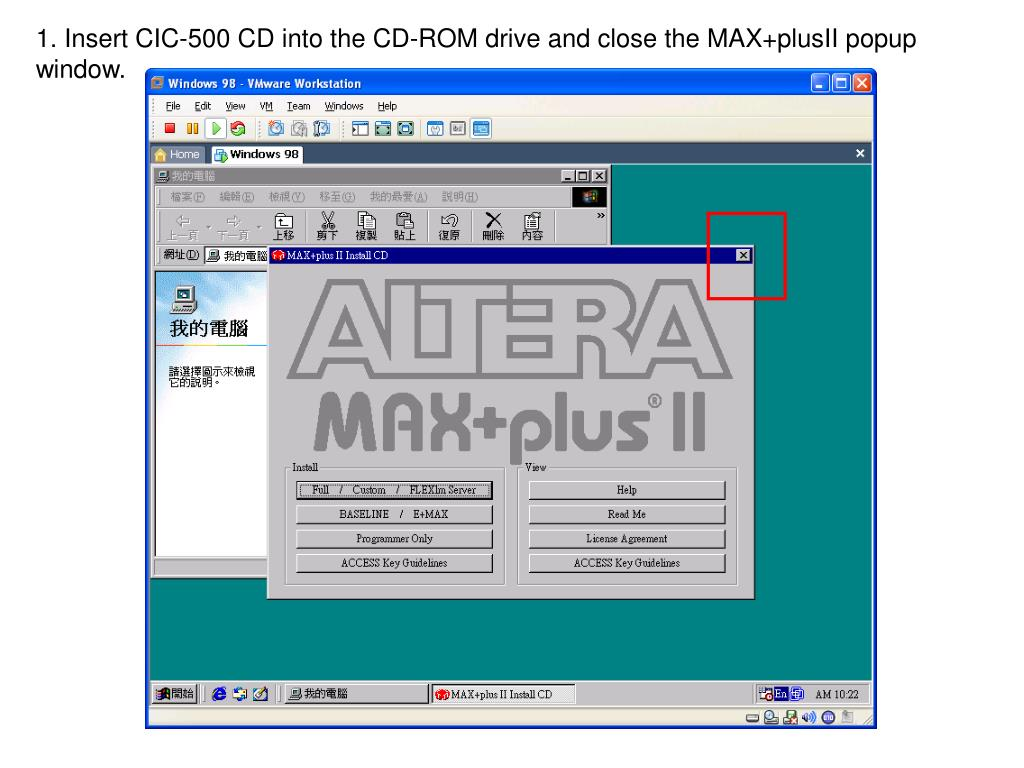 1. Insert CIC-500 CD into the CD-ROM drive and close the MAX+plusII popup window.