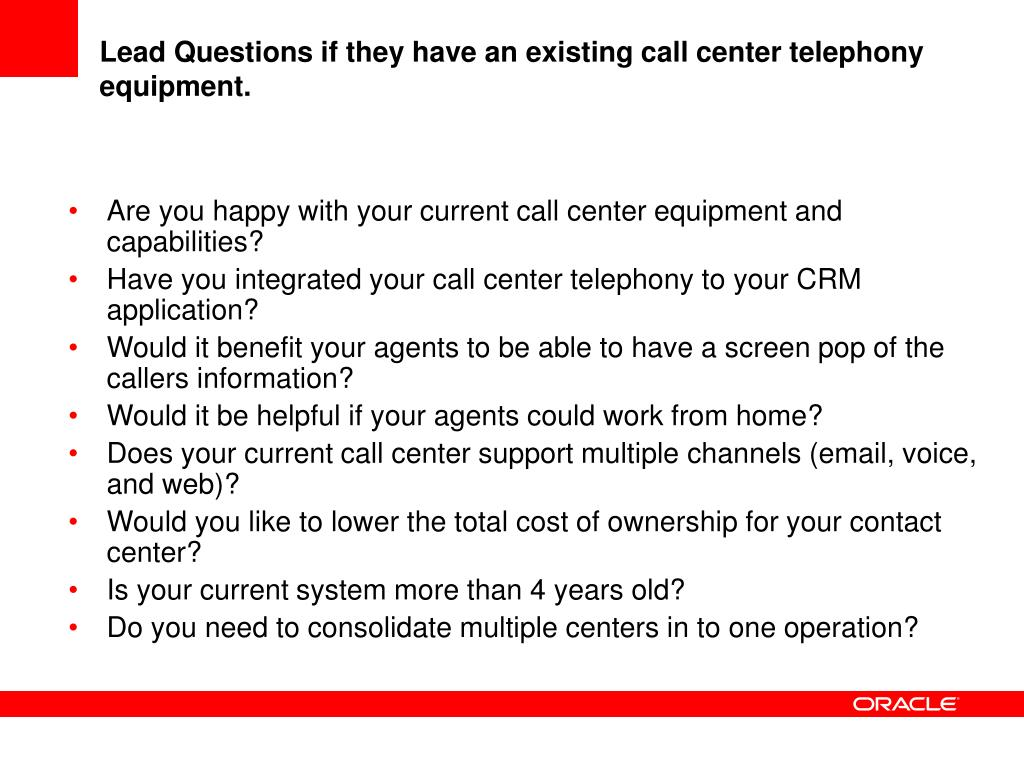 Lead Questions if they have an existing call center telephony equipment.