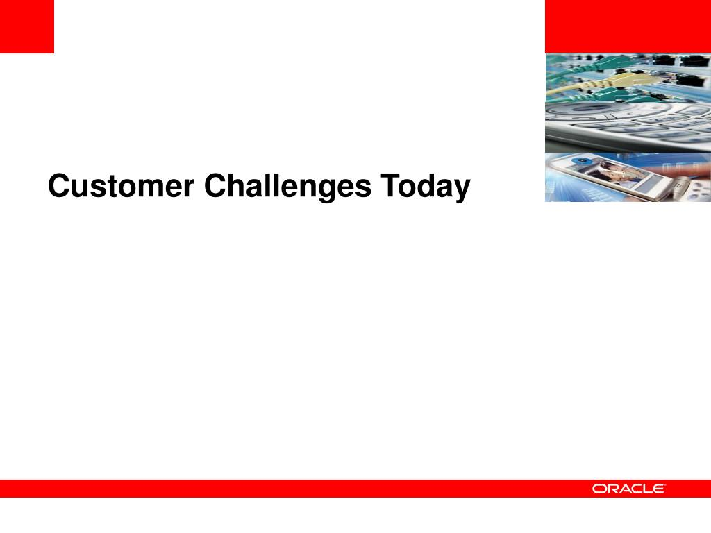 Customer Challenges Today