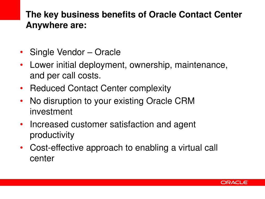 The key business benefits of Oracle Contact Center Anywhere are: