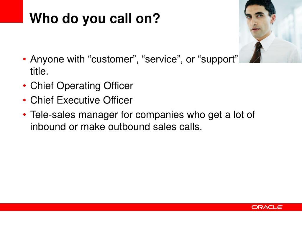 Who do you call on?