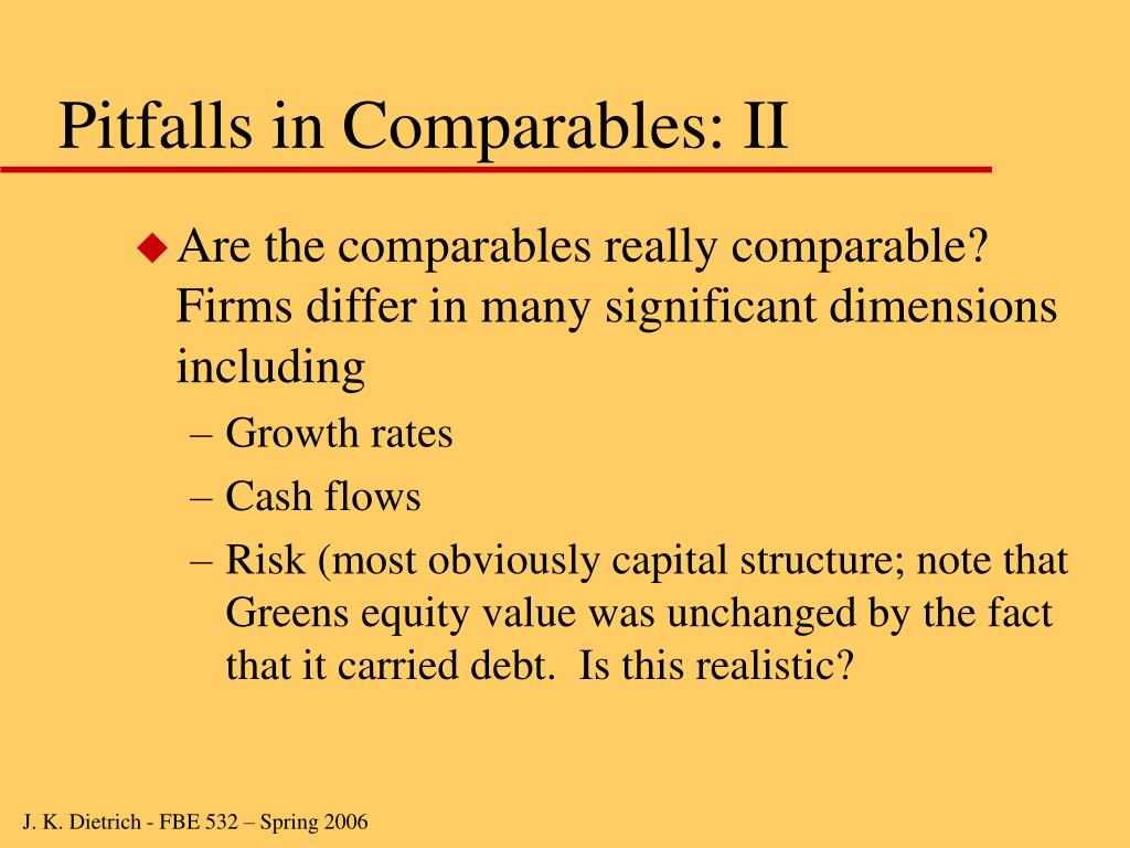 Are the comparables really comparable?  Firms differ in many significant dimensions including