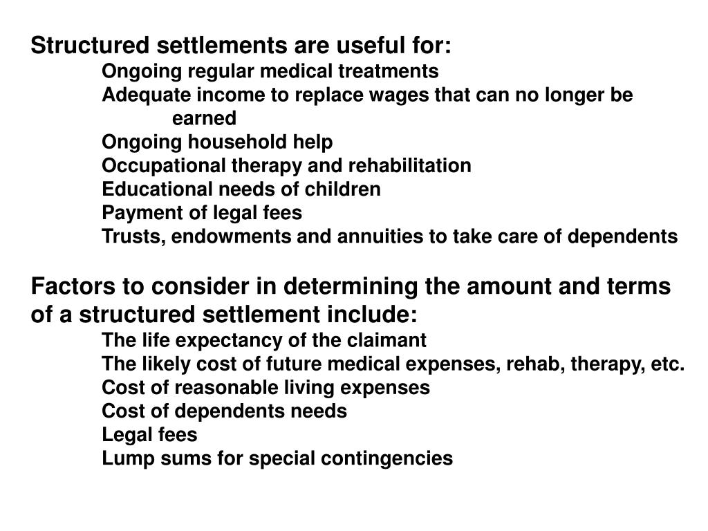 Structured settlements are useful for: