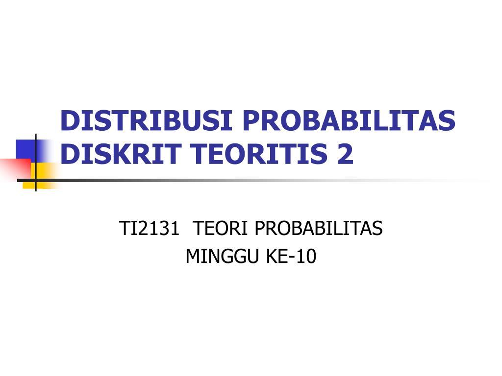 DISTRIBUSI PROBABILITAS DISKRIT TEORITIS 2