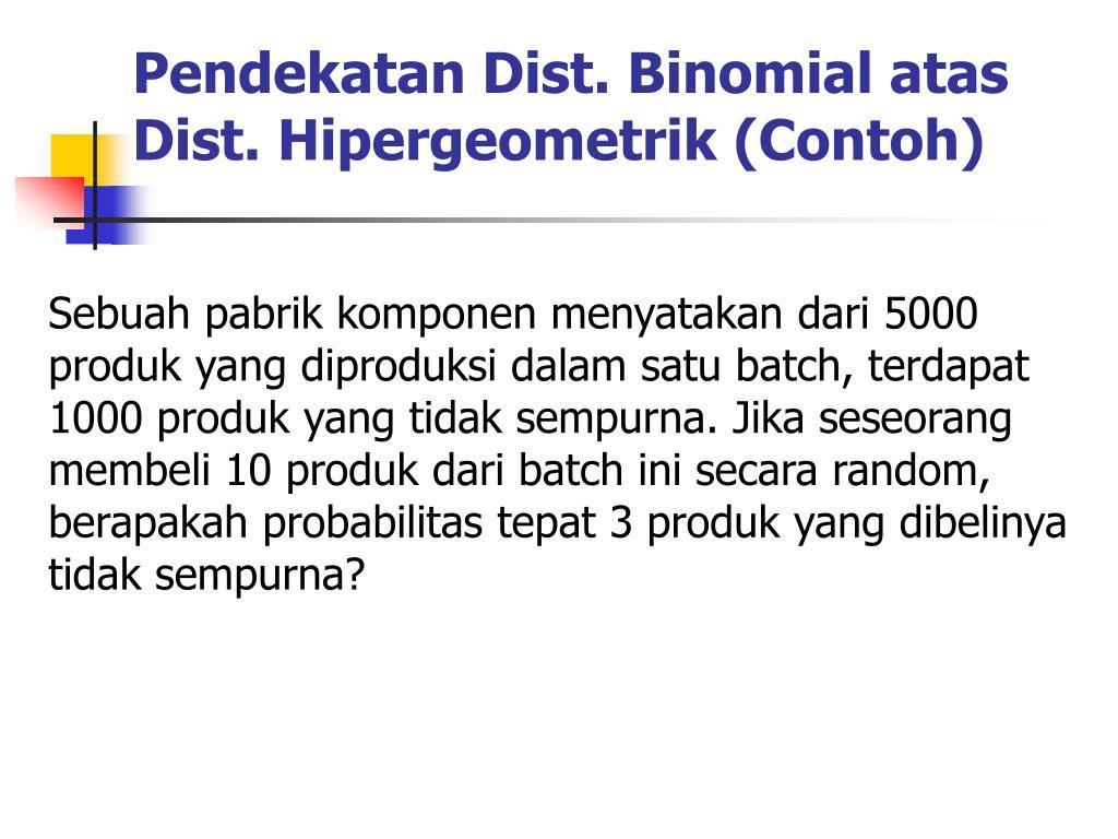 Pendekatan Dist. Binomial atas Dist. Hipergeometrik (Contoh)