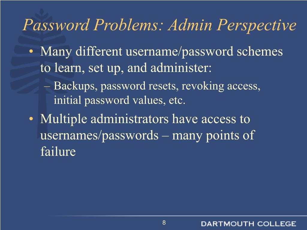 Many different username/password schemes to learn, set up, and administer: