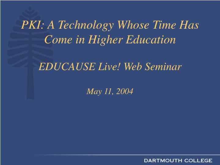 Pki a technology whose time has come in higher education educause live web seminar may 11 2004 l.jpg