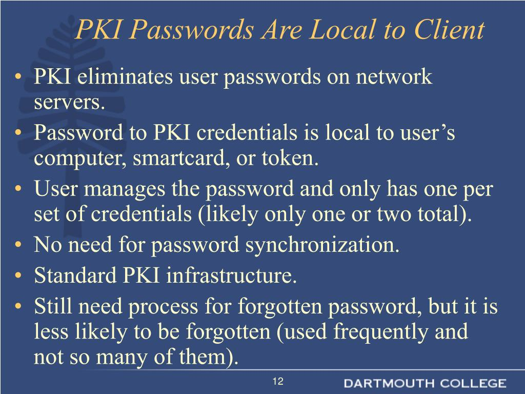 PKI eliminates user passwords on network servers.