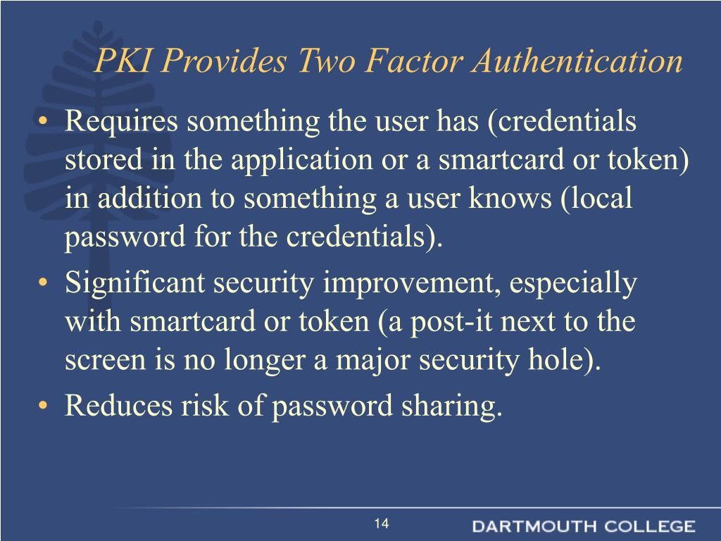 Requires something the user has (credentials stored in the application or a smartcard or token) in addition to something a user knows (local password for the credentials).