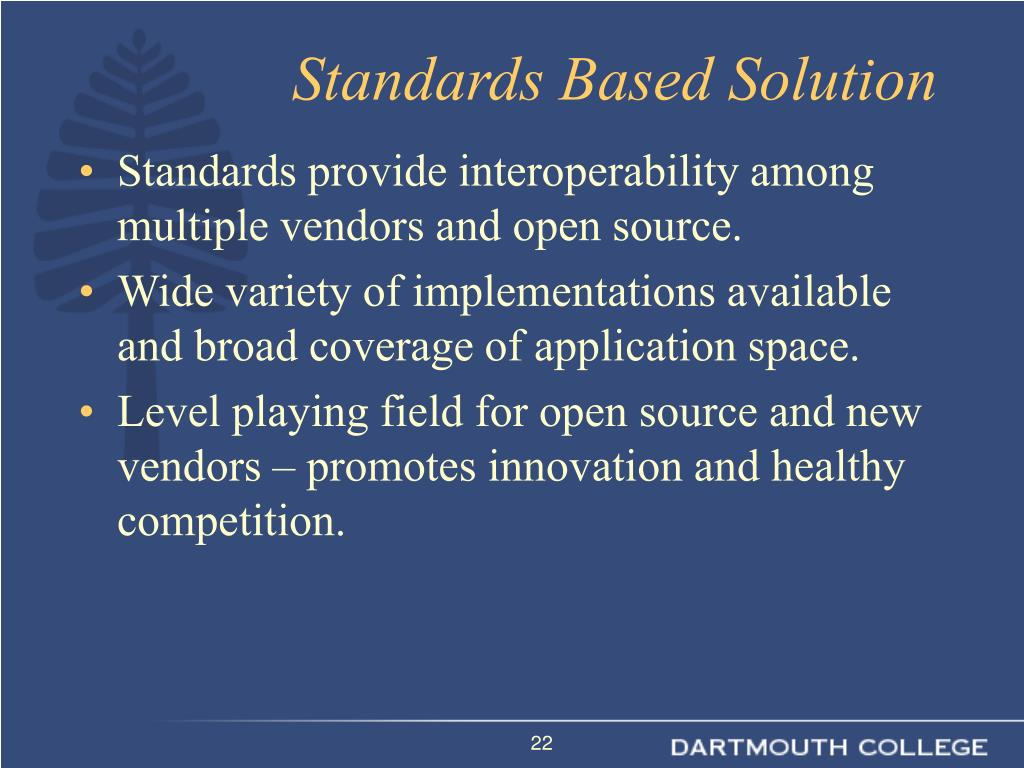 Standards provide interoperability among multiple vendors and open source.