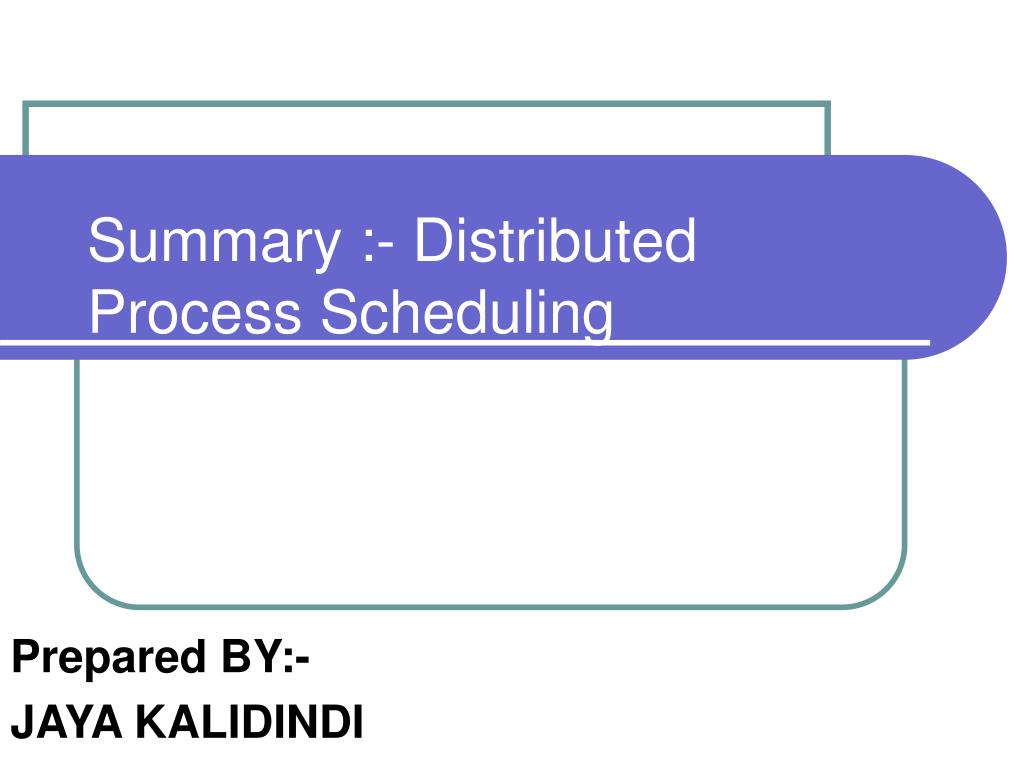 Summary :- Distributed Process Scheduling