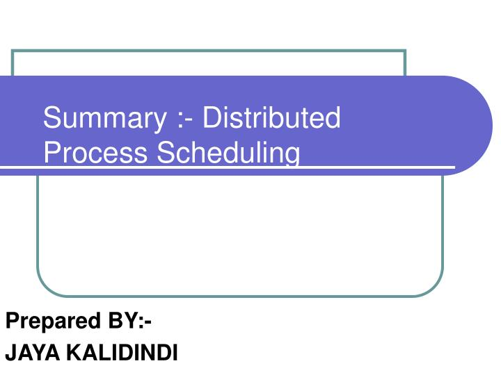 Summary distributed process scheduling