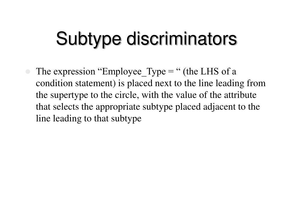 Subtype discriminators