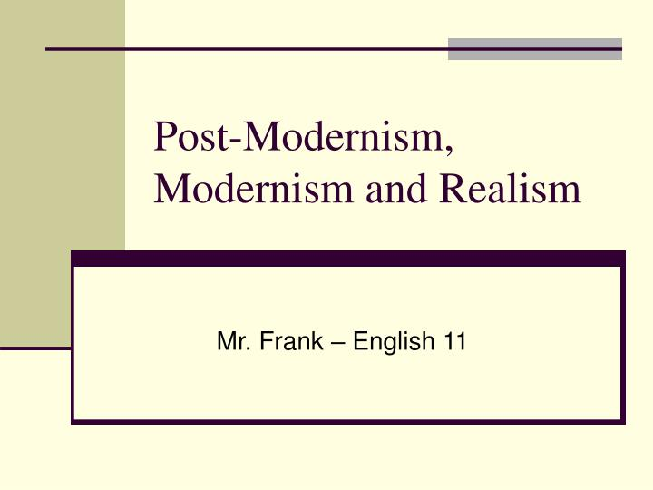 Post modernism modernism and realism
