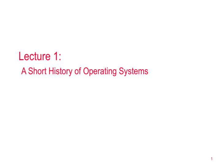 Lecture 1 a short history of operating systems