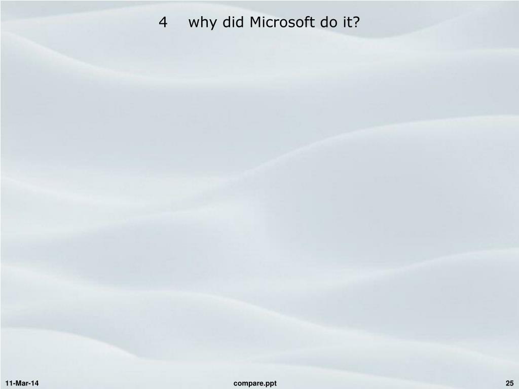 4    why did Microsoft do it?