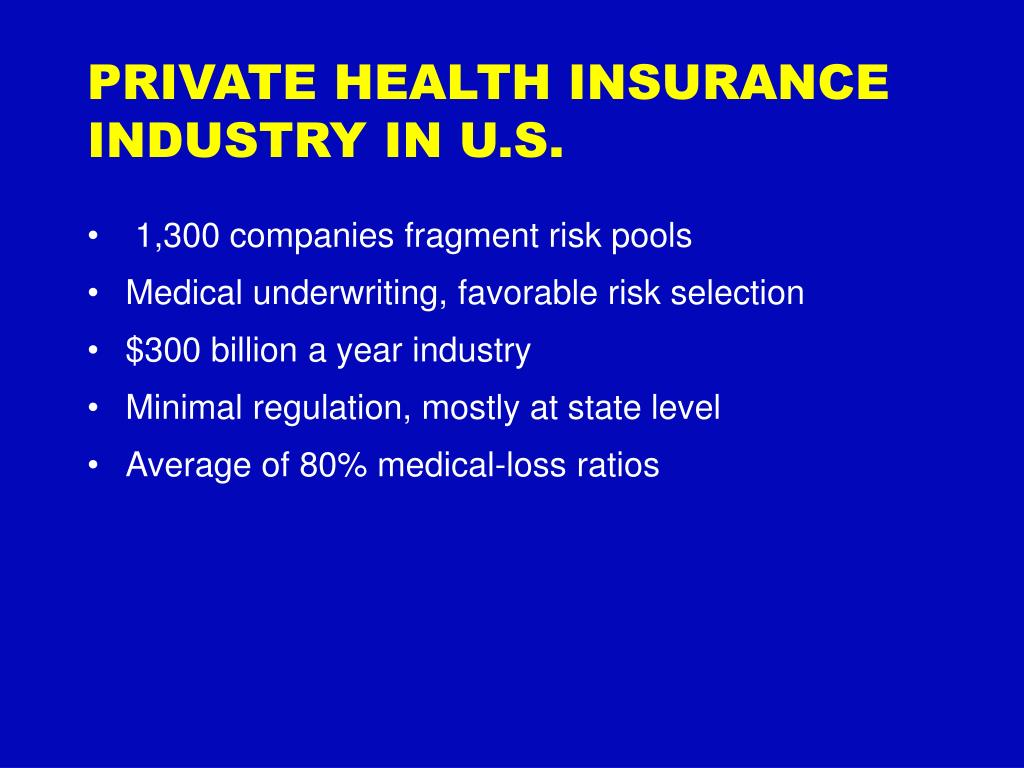 PRIVATE HEALTH INSURANCE INDUSTRY IN U.S.