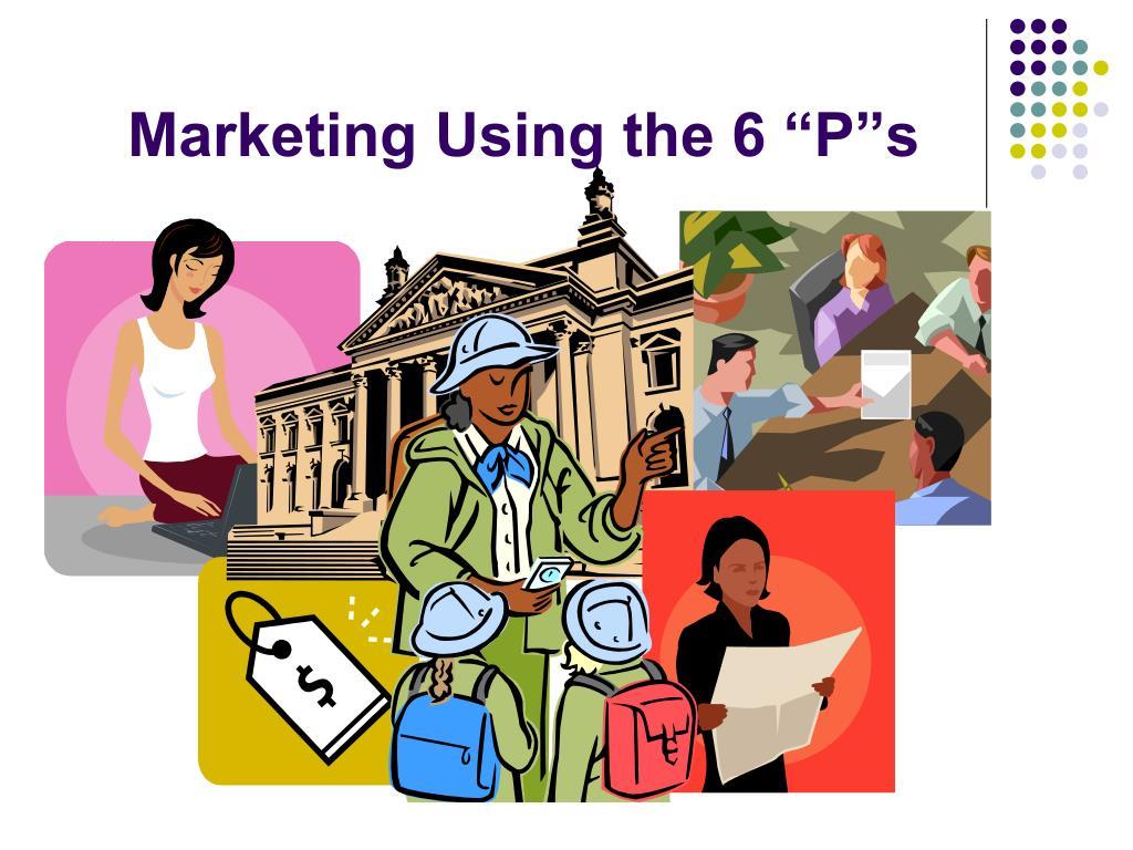 "Marketing Using the 6 ""P""s"