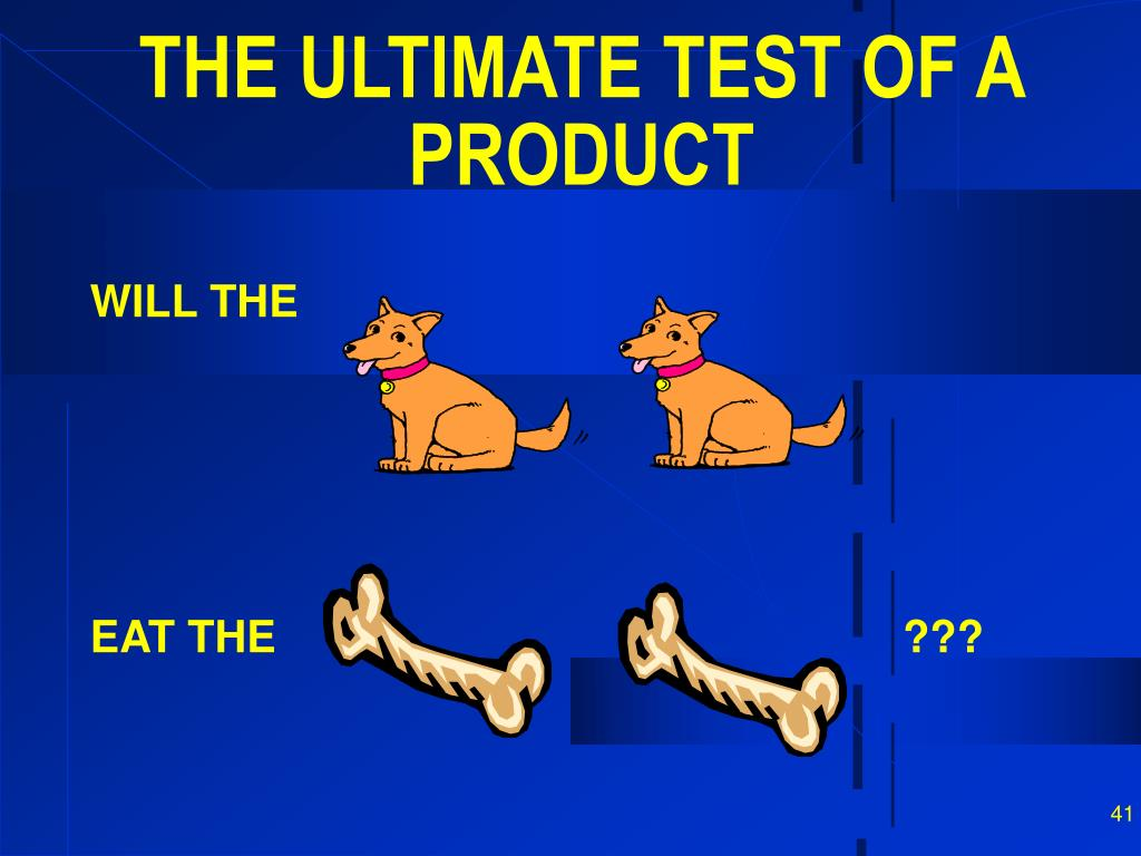 THE ULTIMATE TEST OF A PRODUCT