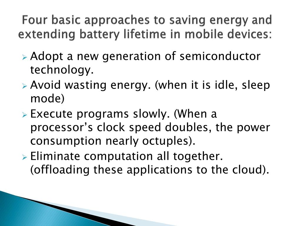 Four basic approaches to saving energy and extending battery lifetime in mobile devices: