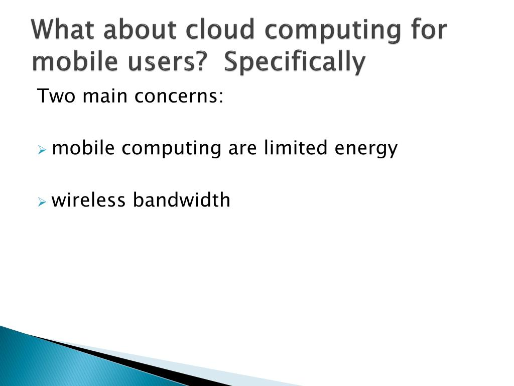 What about cloud computing for mobile users?  Specifically