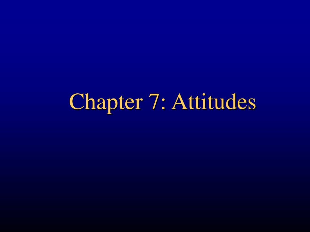 Chapter 7: Attitudes