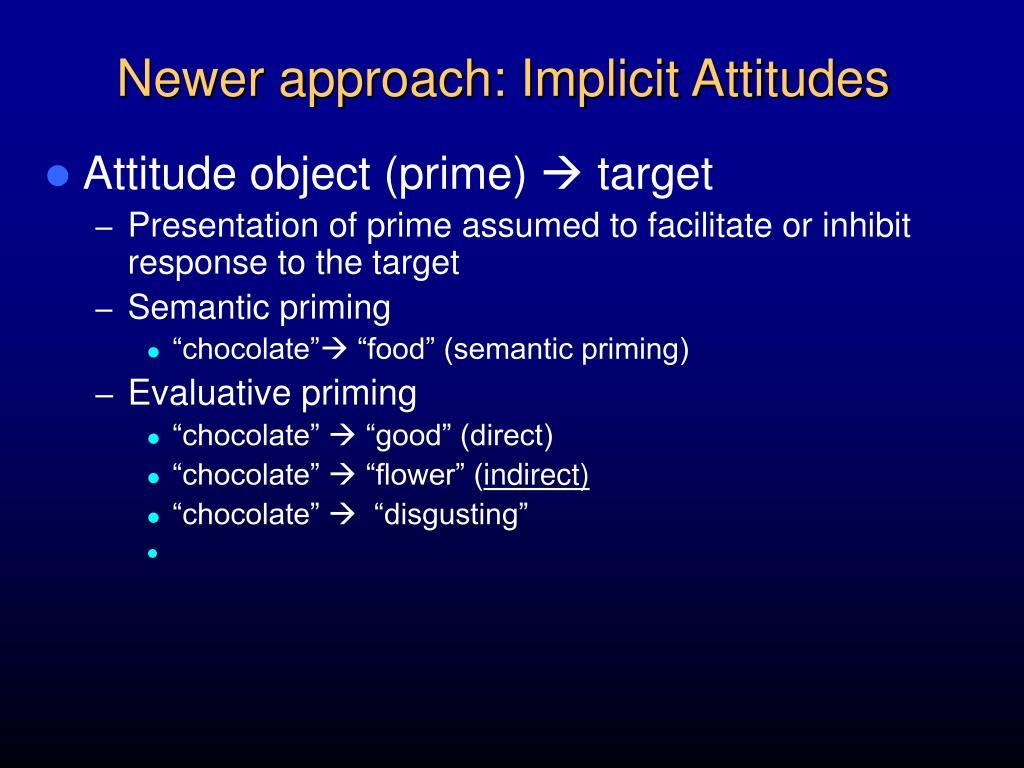Newer approach: Implicit Attitudes